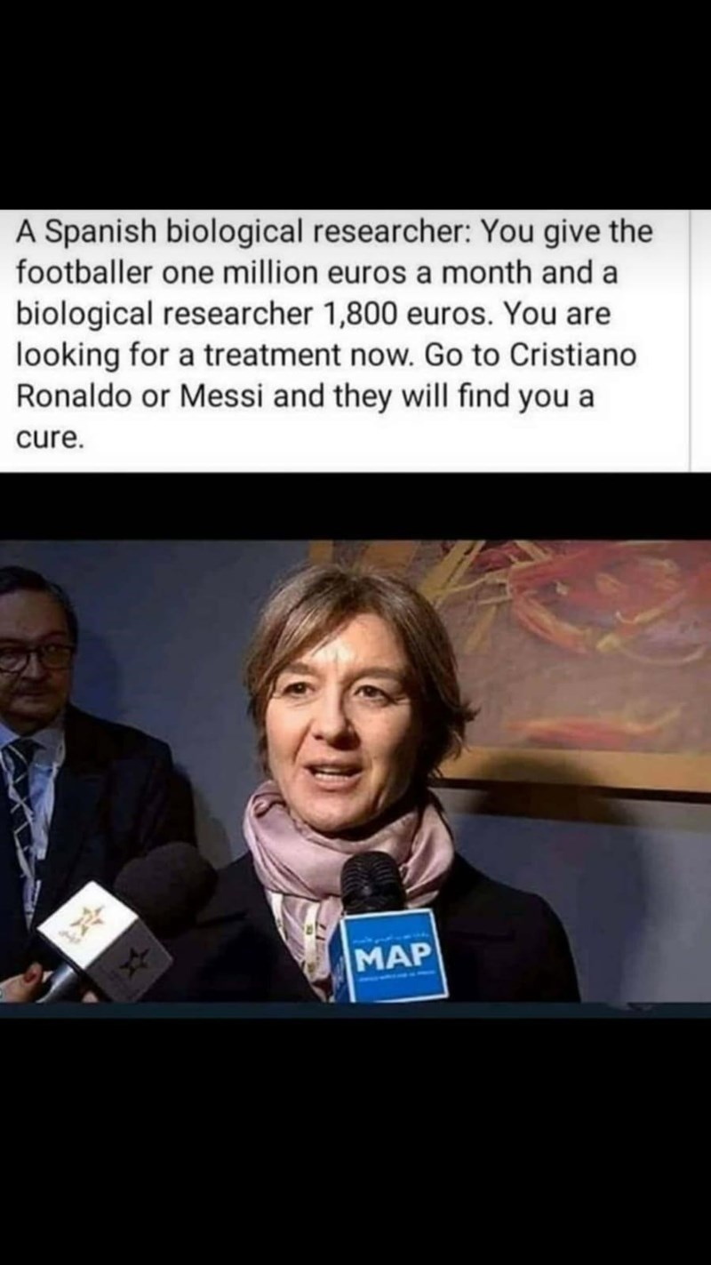 Microphone - A Spanish biological researcher: You give the footballer one million euros a month and a biological researcher 1,800 euros. You are looking for a treatment now. Go to Cristiano Ronaldo or Messi and they will find you a cure. 1 MAP