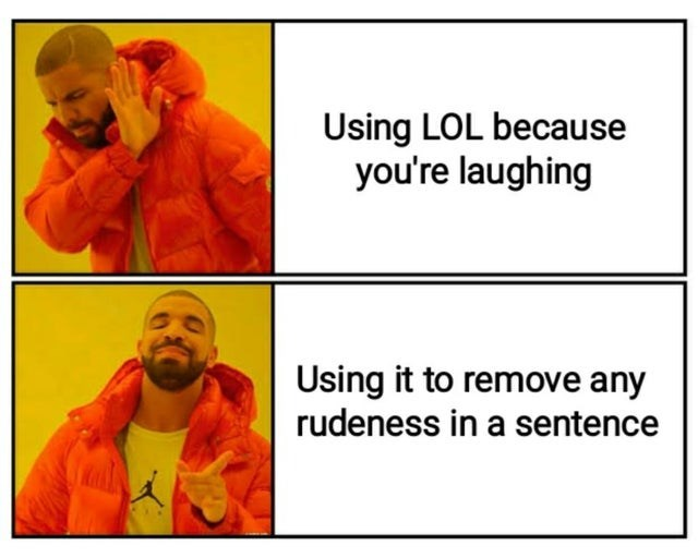 Funny meme, lol, random memes, dank memes, drake, using lol to sound nicer in conversation