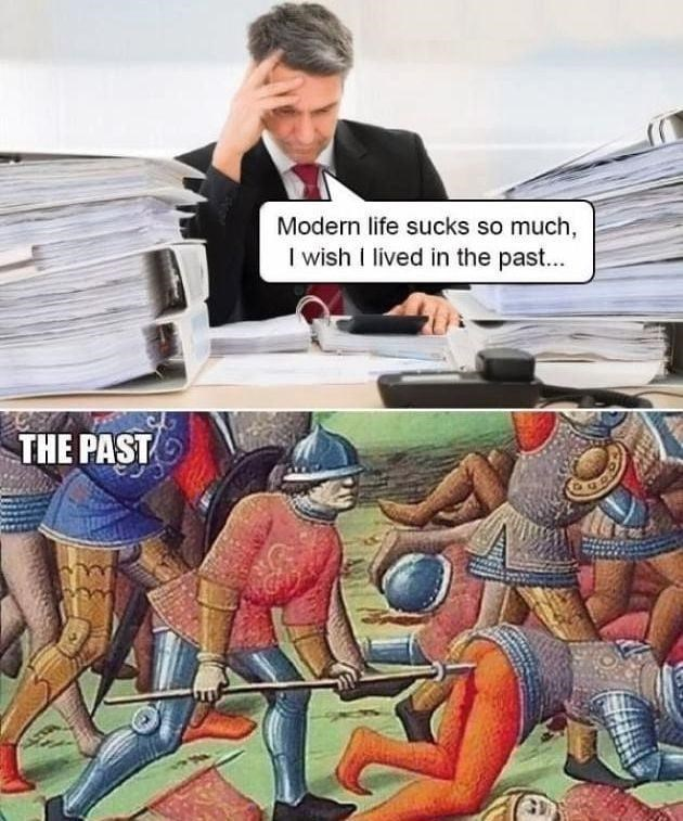 Funny meme about wanting to live in the past, but the past sucks, medieval art, spear in a guys butt