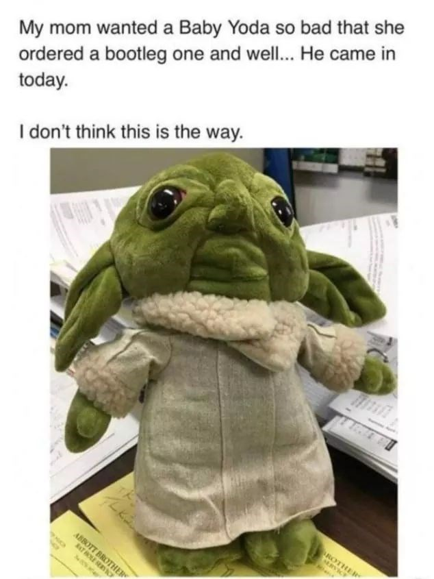 Product - My mom wanted a Baby Yoda so bad that she ordered a bootleg one and well... He came in today. I don't think this is the way. ROTHER ERVICE ABBOTT BROTHER ATHOLE ERN
