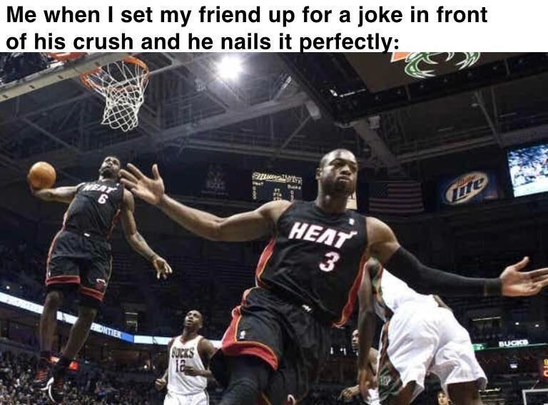 Basketball - Me when I set my friend up for a joke in front of his crush and he nails it perfectly: EAT HEAT 3 BUCKS ONTIER SUCKS