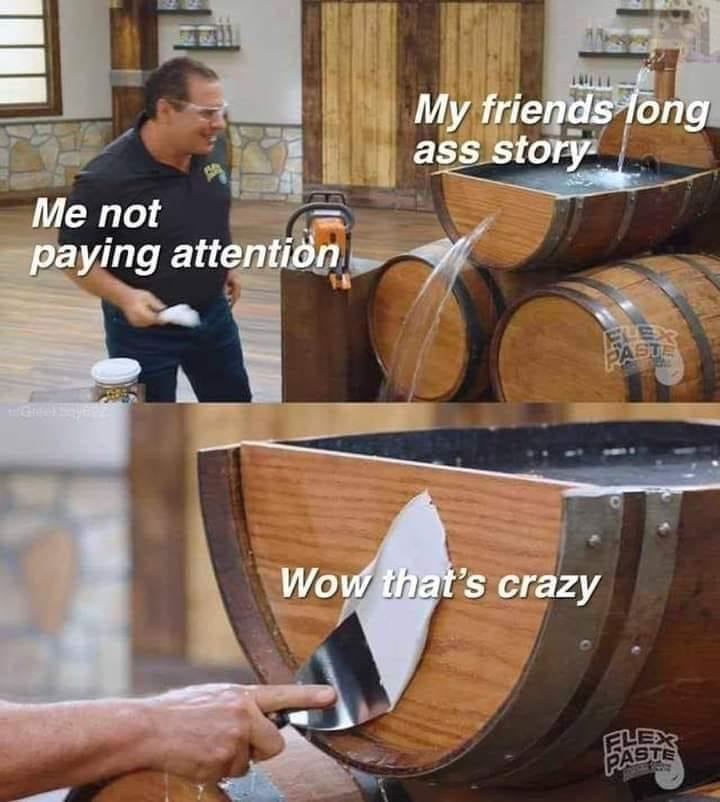 Product - My friends long ass story Me not paying attention ELEX PASTE Wow that's crazy FLEX PASTE