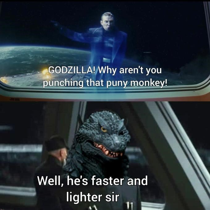 Jaw - GODZILLA! Why aren't you punching that puny monkey! Well, he's faster and lighter sir 11