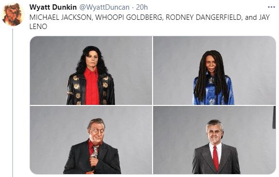 Outerwear - Wyatt Dunkin @WyattDuncan 20h MICHAEL JACKSON, WHOOPI GOLDBERG, RODNEY DANGERFIELD, and JAY LENO