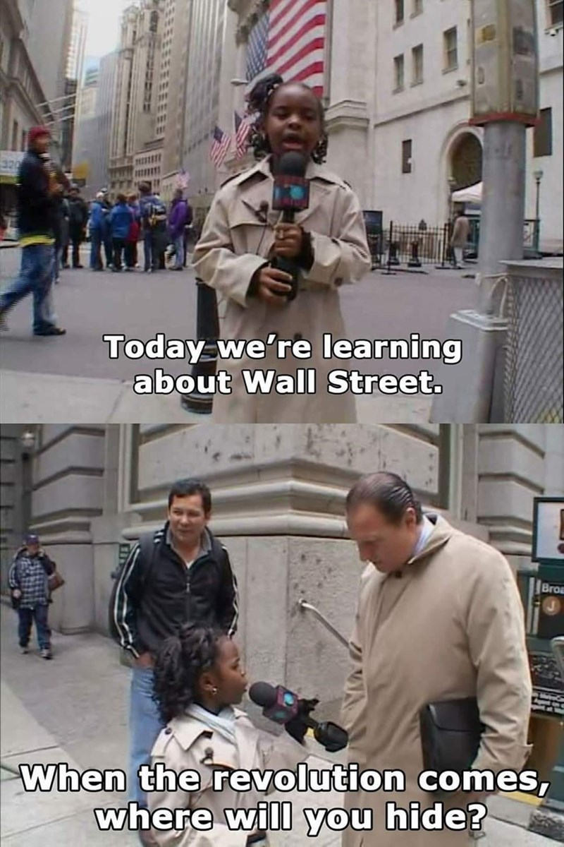 funny memes, wall street, memes | Today we're learning about Wall Street. When the revolution comes, where will you hide?