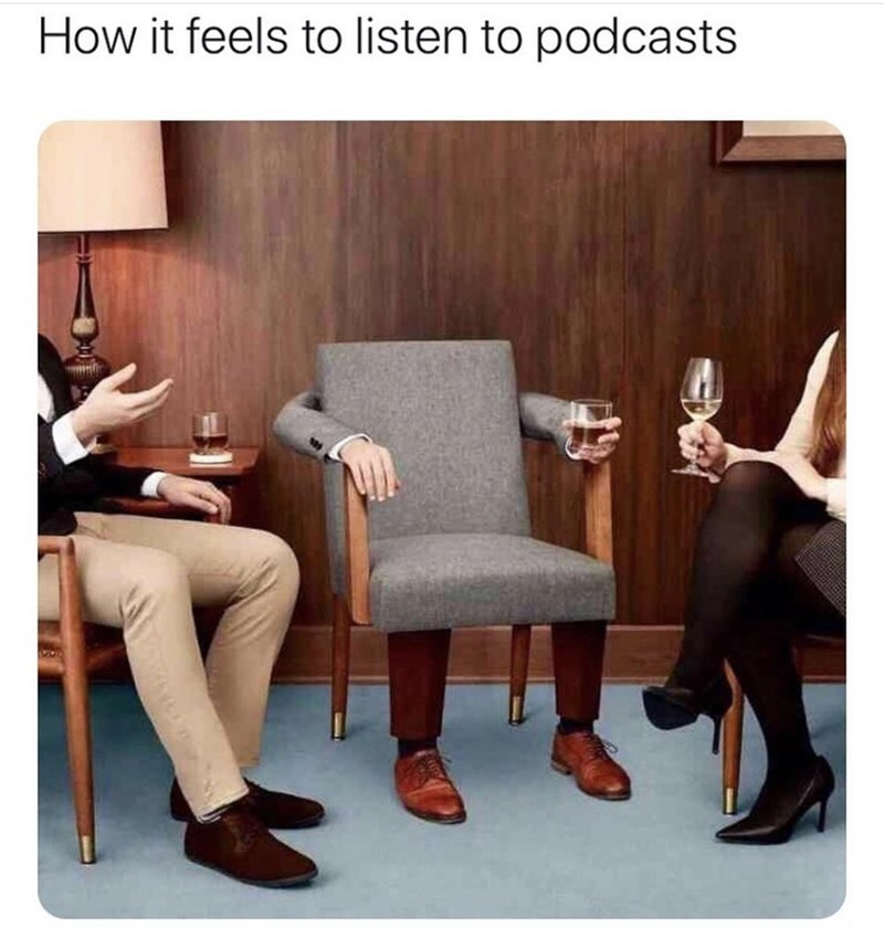 podcast, memes, funny memes | How it feels to listen to podcasts chair holding a glass of whisky