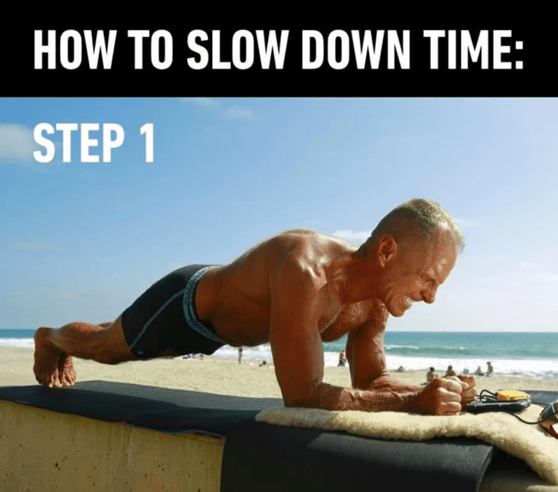 funny meme HOW TO SLOW DOWN TIME: STEP 1 man in plank position