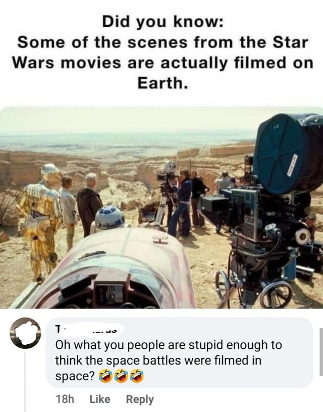Motor vehicle - Did you know: Some of the scenes from the Star Wars movies are actually filmed on Earth. Oh what you people are stupid enough to think the space battles were filmed in space? 18h Like Reply CARIN