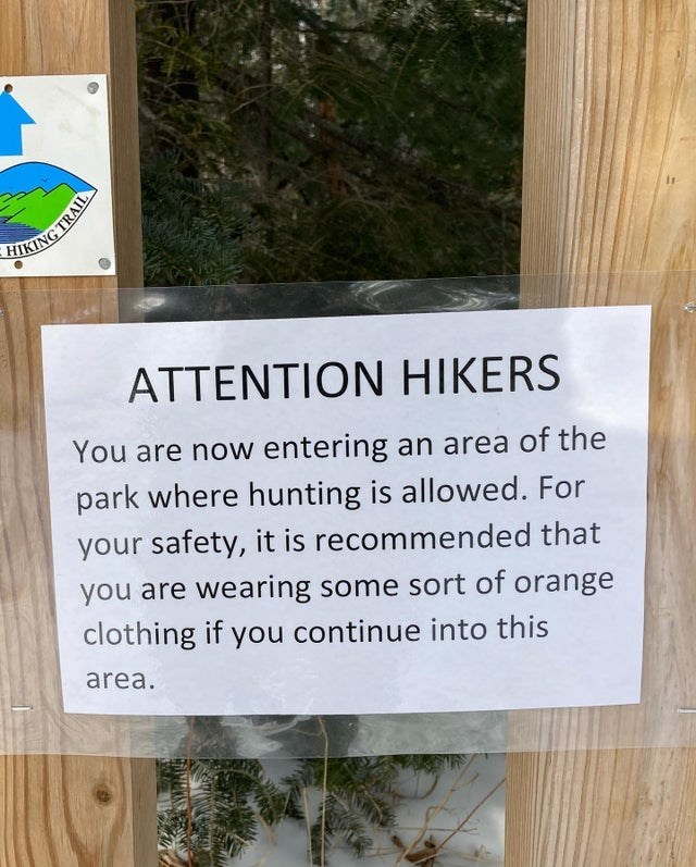 Plant - SIKING TRAIL ATTENTION HIKERS You are now entering an area of the park where hunting is allowed. For your safety, it is recommended that you are wearing some sort of orange clothing if you continue into this area.
