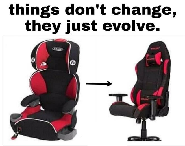 Funny meme about how things don't change, they evolve, picture of a car seat evolving into a gamer chair.