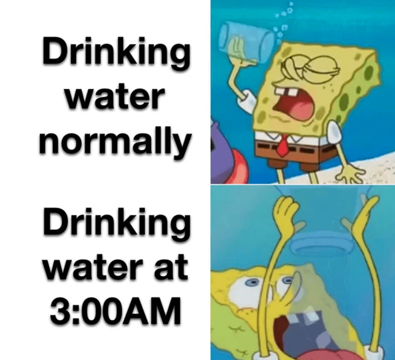 Organism - Drinking water normally Drinking water at 3:00AM