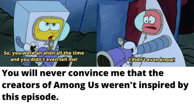 Cartoon - So, you were an alien all the time and you didn't even tell me! Ididnteven know! You will never convince me that the creators of Among Us weren't inspired by this episode.
