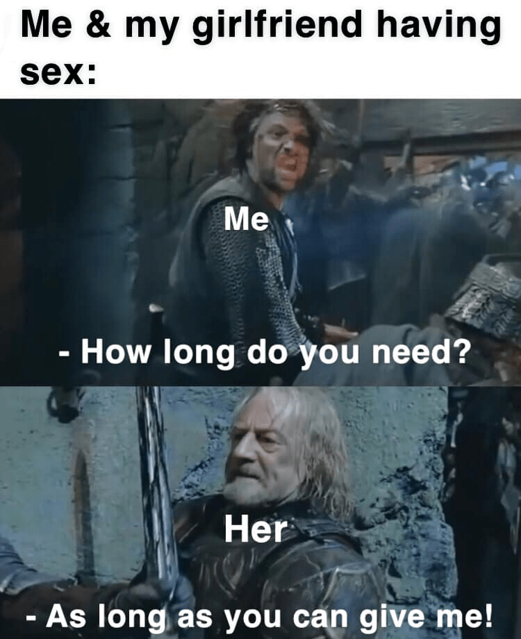 Outerwear - Me & my girlfriend having sex: Me How long do you need? %3D Her As long as you can give me! %3D