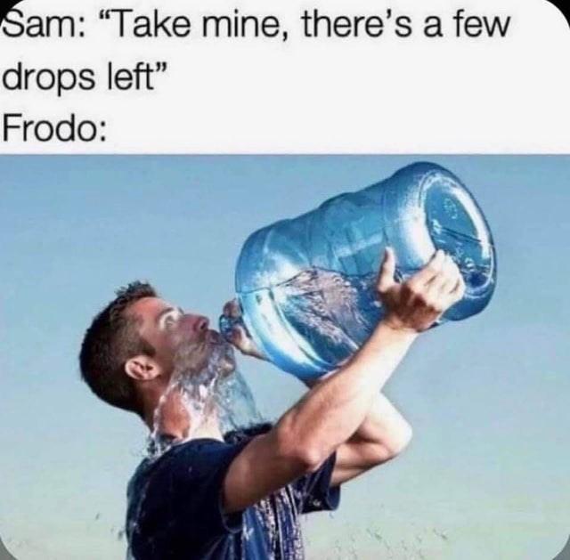 "Hand - Sam: ""Take mine, there's a few drops left"" Frodo:"