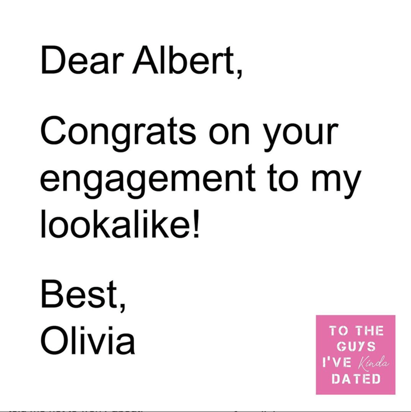 Font - Dear Albert, Congrats on your engagement to my lookalike! Best, TO THE Olivia GUYS I'VE Kinda DATED