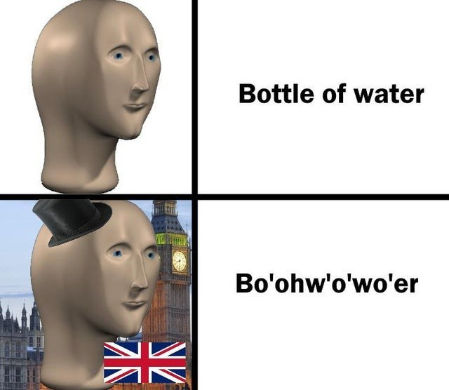 Funny meme about british accents, water bottle | meme man Bottle of water Bo'ohw'o'wo'er