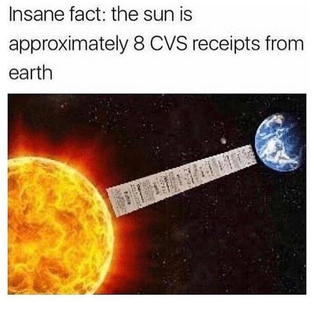 Funny meme about how the sun is only 8 cvs receipts from the earth