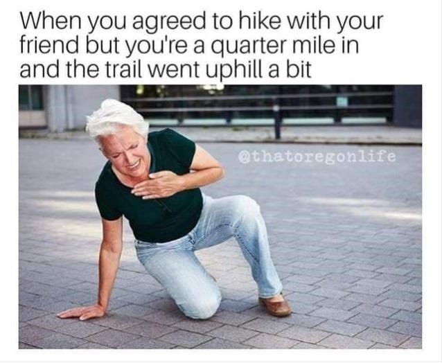Clothing - When you agreed to hike with your friend but you're a quarter mile in and the trail went uphill a bit @thatoregonlife
