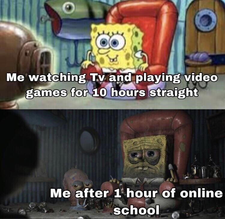 Font - Me watching Tv and playing video games for 10 hours straight Me after 1 hour of online school