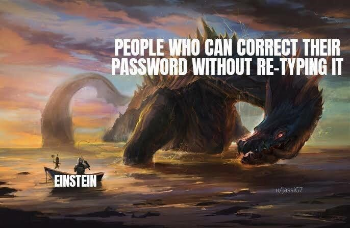 Ecoregion - PEOPLE WHO CAN CORRECT THEIR PASSWORD WITHOUT RE-TYPING IT EINSTEIN u/jassiG7
