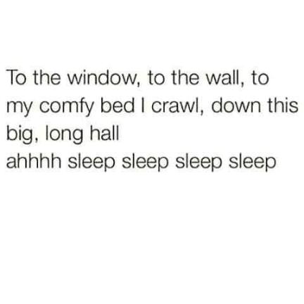 Font - To the window, to the wall, to my comfy bed I crawl, down this big, long hall ahhhh sleep sleep sleep sleep