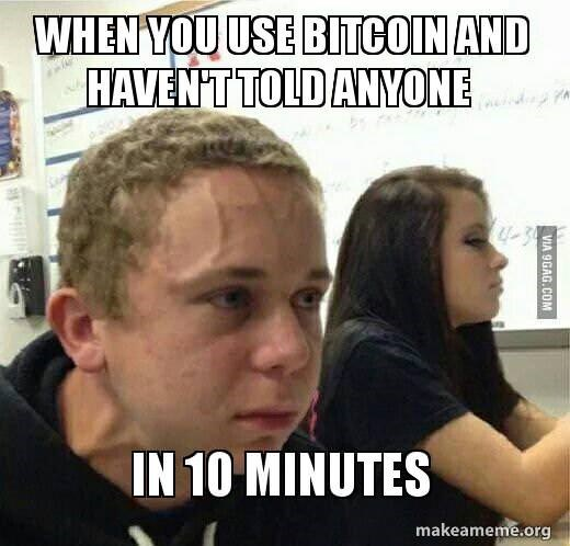Forehead - WHEN YOU USE BITCOIN AND HAVENT TOLDANYONE IN 10 MINUTES makeameme.org VIA 9GAG.COM