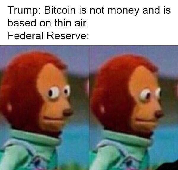 Facial expression - Trump: Bitcoin is not money and is based on thin air. Federal Reserve:
