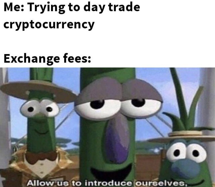 Facial expression - Me: Trying to day trade cryptocurrency Exchange fees: Allow us to introduce ourselves,