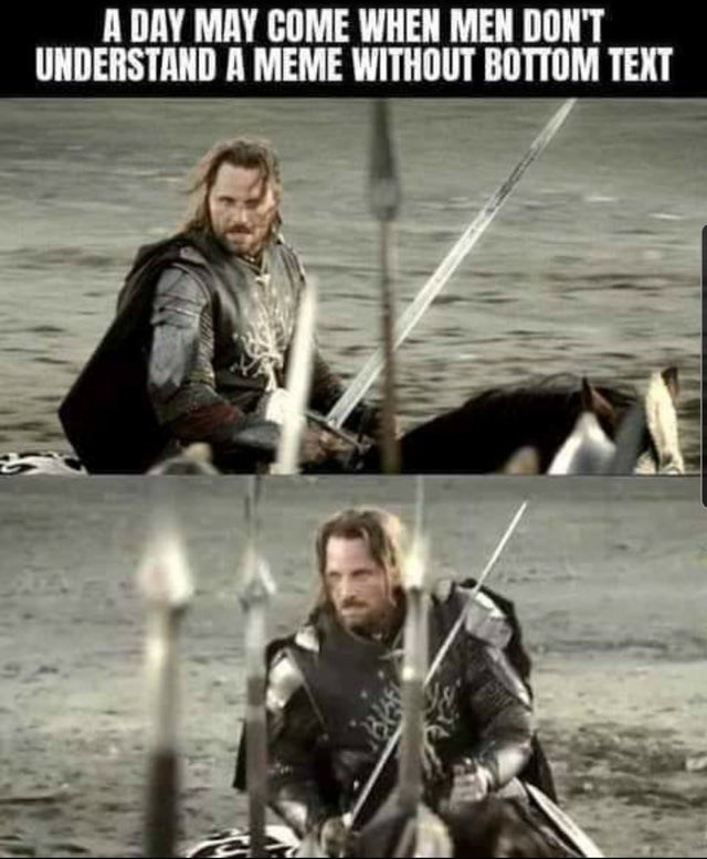 Human - A DAY MAY COME WHEN MEN DON'T UNDERSTAND A MEME WITHOUT BOTTOM TEXT
