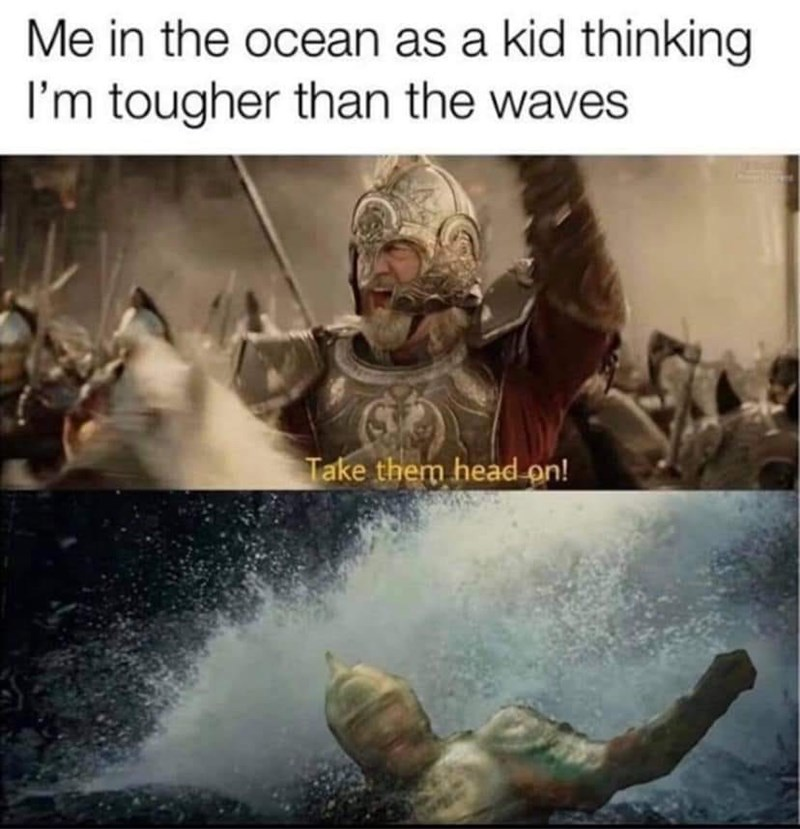 World - Me in the ocean as a kid thinking I'm tougher than the waves Take them head on!