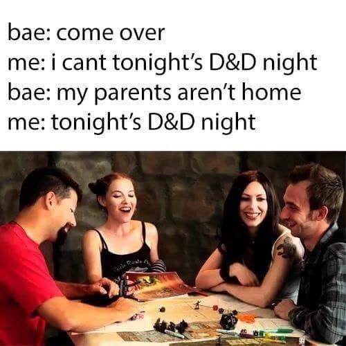 Smile - bae: come over me: i cant tonight's D&D night bae: my parents aren't home me: tonight's D&D night