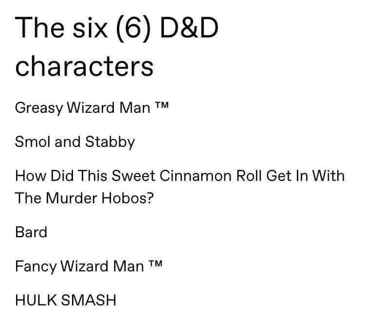 Font - The six (6) D&D characters Greasy Wizard Man TM Smol and Stabby How Did This Sweet Cinnamon Roll Get In With The Murder Hobos? Bard Fancy Wizard Man TM HULK SMASH