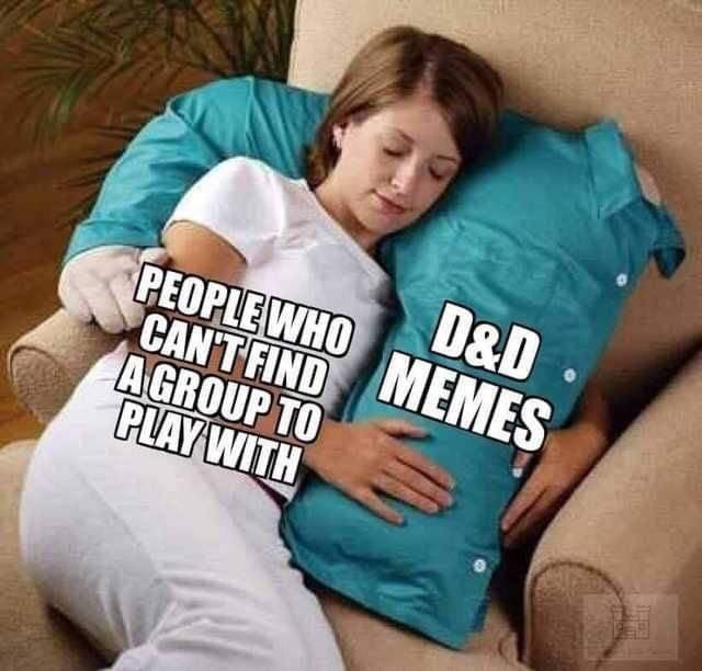 Hand - D&D PEOPLEWHO MEMES CAN'T FIND AGROUP TO PLAY WITH