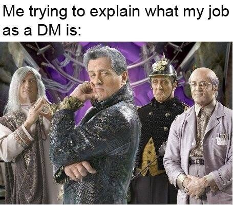 Outerwear - Me trying to explain what my job as a DM is: