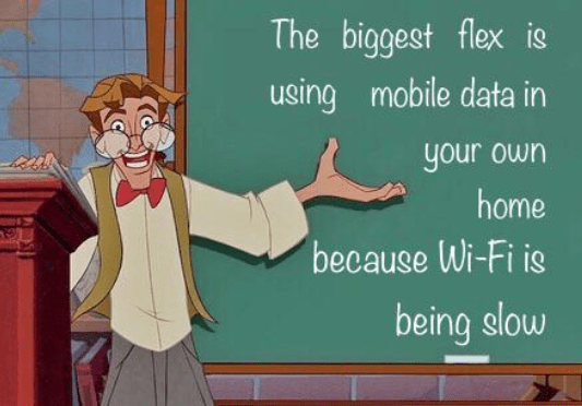 Gesture - The biggest flex is using mobile data in your own home because Wi-Fi is being slow