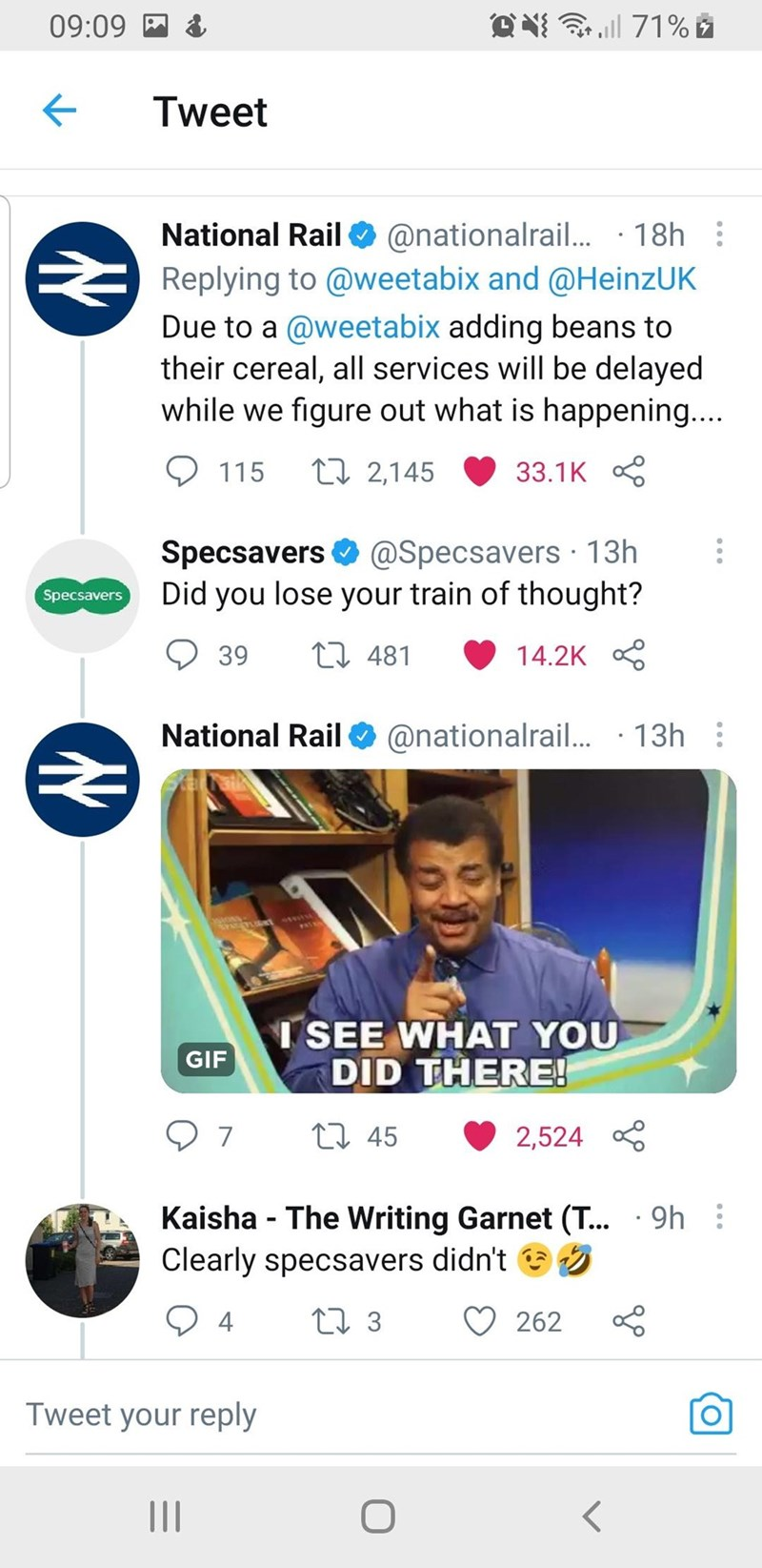 Product - 09:09 M O N 71% Ž Tweet National RailO @nationalrail.. · 18h : Replying to @weetabix and @HeinzUK Due to a @weetabix adding beans to their cereal, all services will be delayed while we figure out what is happening.... O 115 27 2,145 33.1K 8 Specsavers O Did you lose your train of thought? @Specsavers · 13h Specsavers 39 t7 481 14.2K 8 National Rail O @nationalrail. · 13h : PAS I SEE WHAT YOU DID THERE! GIF 27 45 2,524 Kaisha - The Writing Garnet (T... Clearly specsavers didn't e 9h : 4