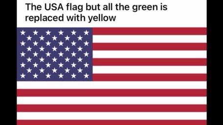 Flag - The USA flag but all the green is replaced with yellow