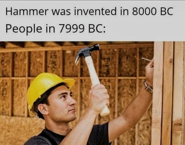 Hand - Hammer was invented in 8000 BC People in 7999 BC: