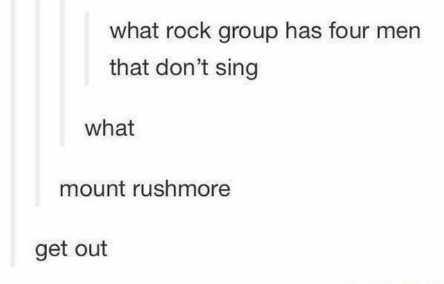 Rectangle - what rock group has four men that don't sing what mount rushmore get out