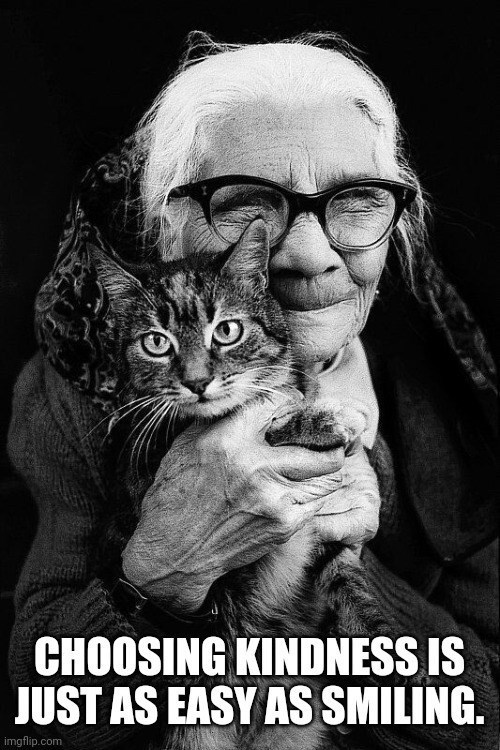 CHOOSING KINDNESS IS JUST AS EASY AS SMILING.   old woman hugging a cat