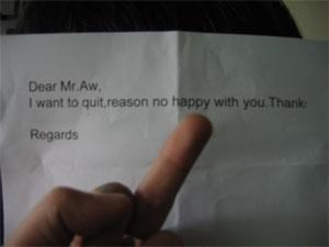 Gesture - Dear Mr.Aw, I want to quit,reason no happy with you. Thank Regards
