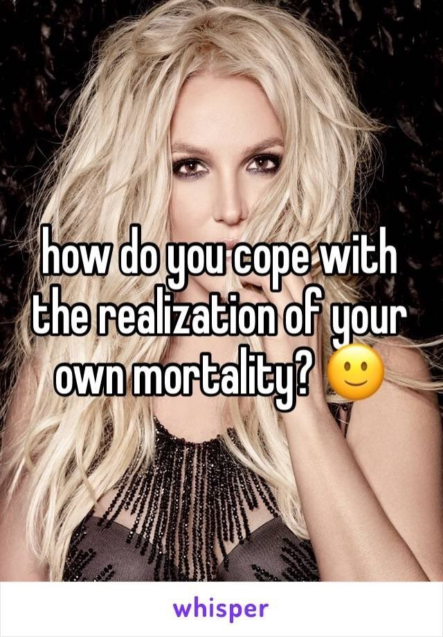 Hair - how do you cope with the realization of your own mortality? whisper