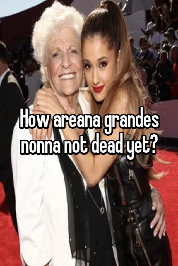 Smile - How areana grandes nonna not dead yet?