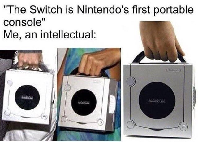 """Photograph - """"The Switch is Nintendo's first portable console"""" Me, an intellectual: GAMECUEC"""