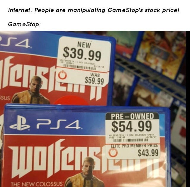 Product - Internet: People are manipulating GameStop's stock price! GameStop: S4. NEW $39.99 frensie WAS $59.99 ESUS PRE-OWNED B PS4. $54.99 LEESTE I CL s ose wofers ELITE PRO MEMBER PRICE $43.99 THE NEW COLOSSUS