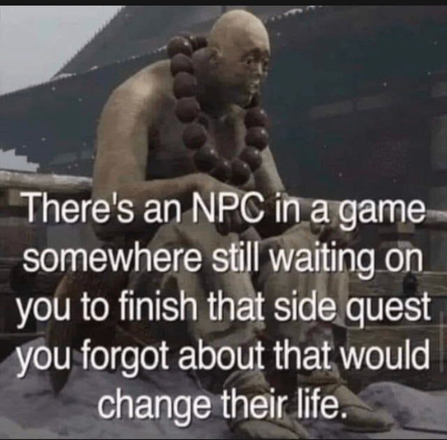Sculpture - There's an NPC in a game somewhere still waiting on you to finish that side quest you forgot about that would change their life.