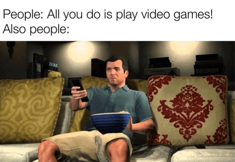 Furniture - People: All you do is play video games! Also people: