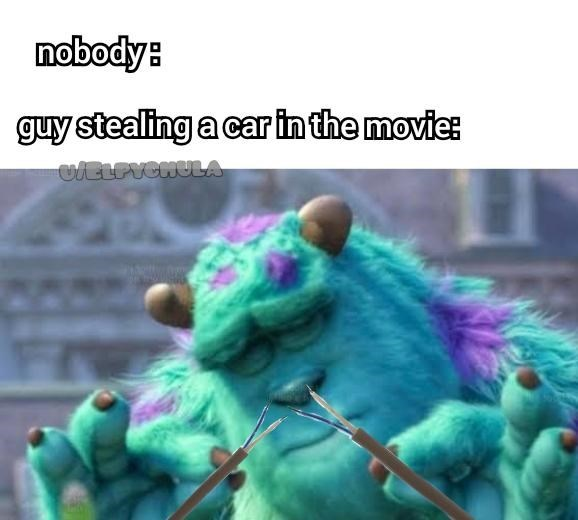 nobody : guy stealing a car in the movie: Sulley from Monsters Inc. holding wires