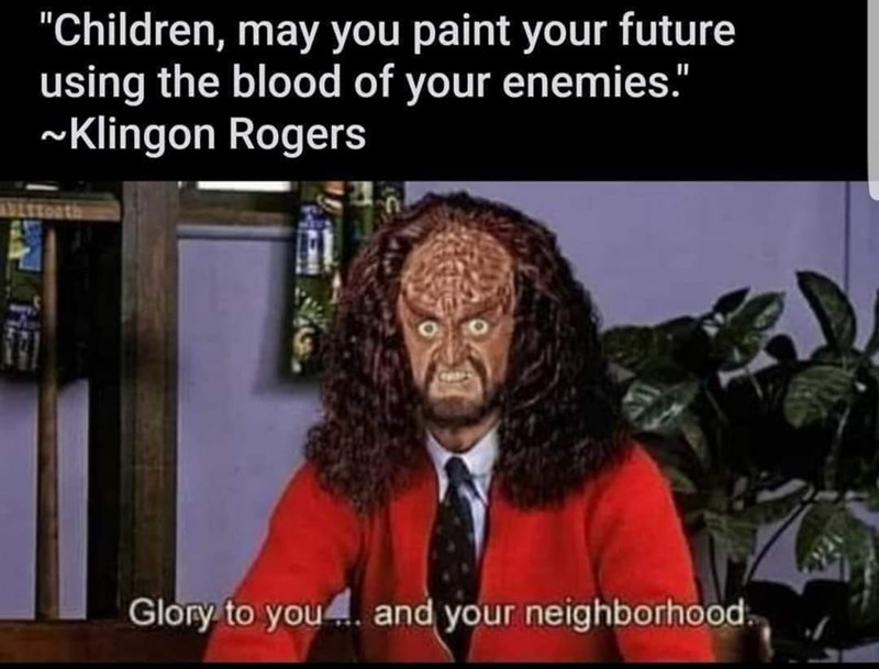 """Human - """"Children, may you paint your future using the blood of your enemies."""" ~Klingon Rogers Glory to you. and your neighborhood."""