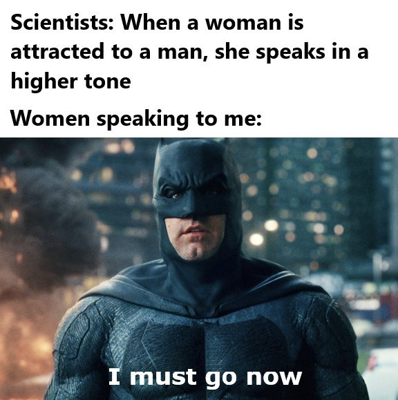 Funny meme about how womens voices get higher when talking to someone they're interesting in, batman voice deep to indicate women dont like the OP